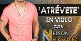 """""""Atrevete"""" el próximo sencillo de Nelson Velasquez  tendrá vídeo"""