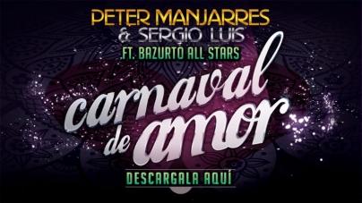Descarga Carnaval de Amor lo nuevo de Peter Manjarres & Sergio Luis ft Bazurto Allstars