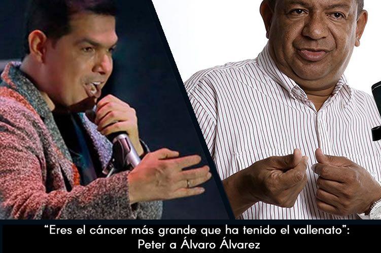 Eres el cáncer más grande que ha tenido el vallenato Peter a Álvaro Álvarez