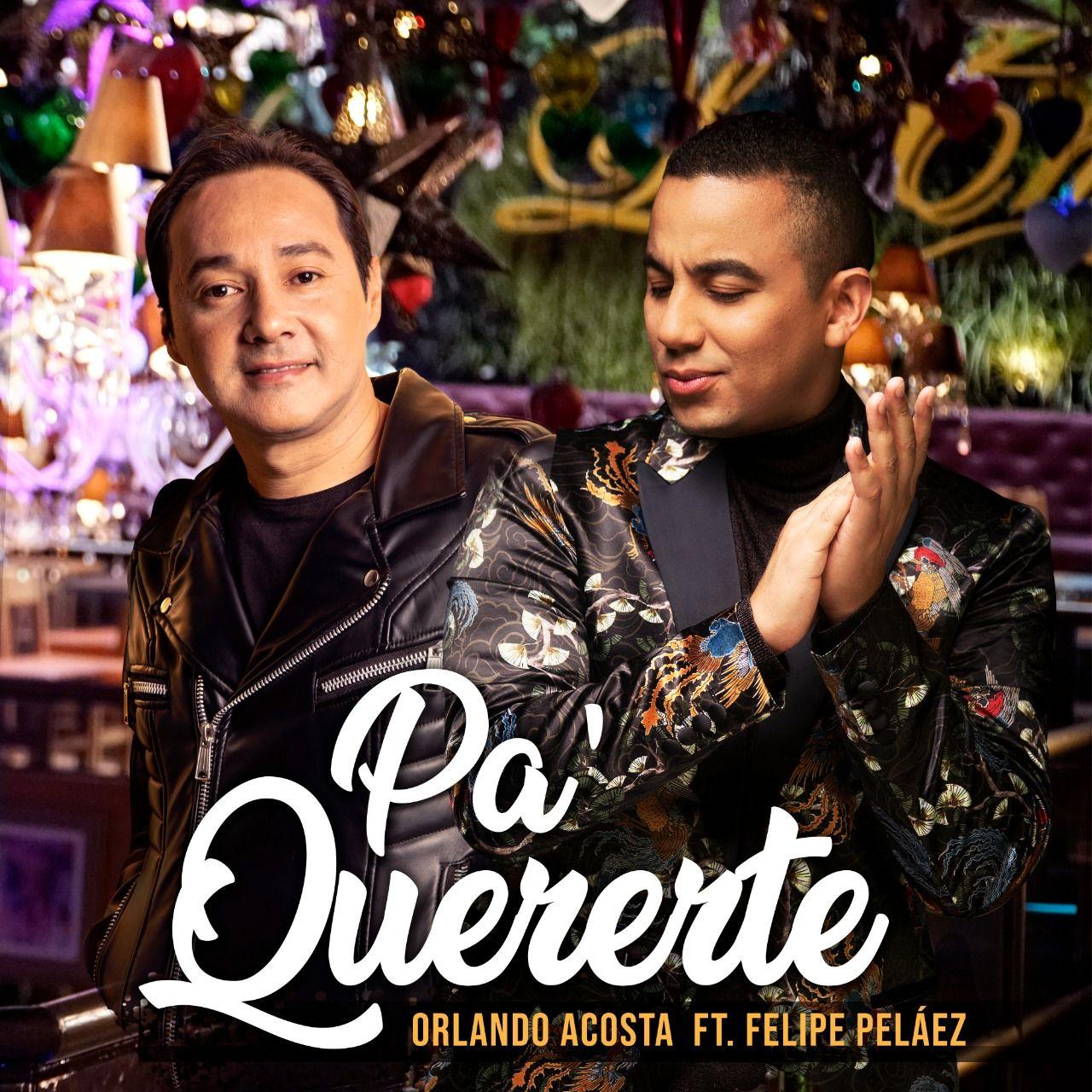 Pa Quererte Orlando Acosta ft Felipe Peláez
